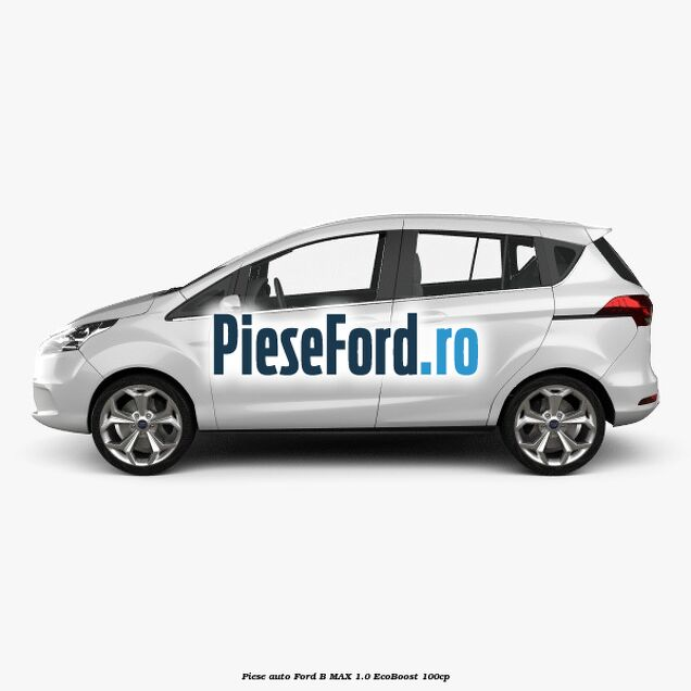 Piese auto Ford B-MAX 1.0 EcoBoost 100cp