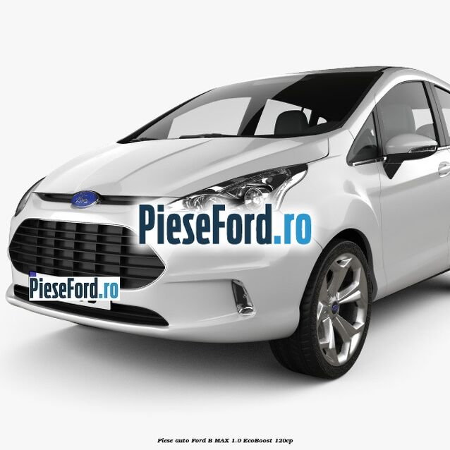 Piese auto Ford B-MAX 1.0 EcoBoost 120cp