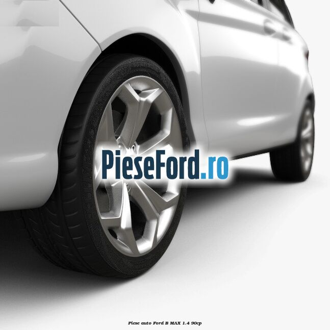 Piese auto Ford B-MAX 1.4 90cp